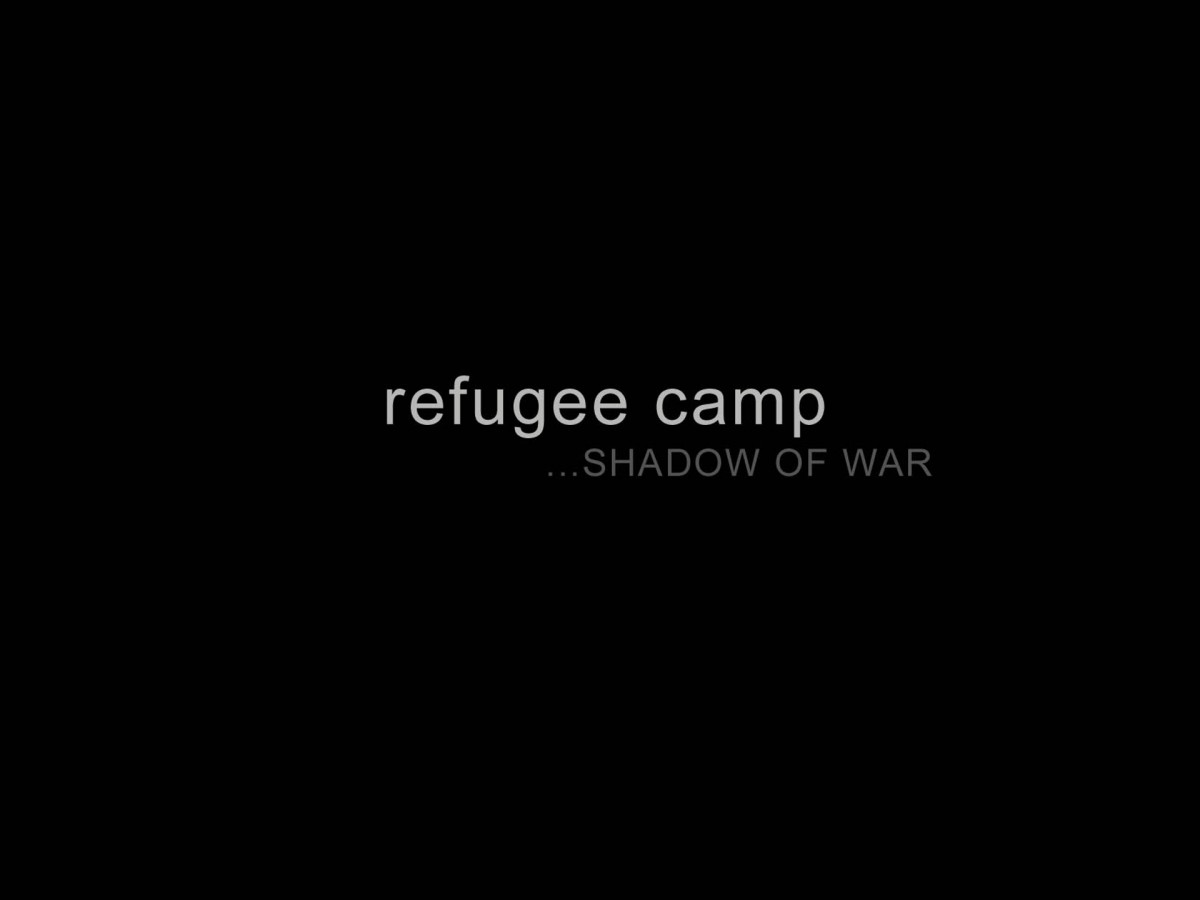 refugee camp...SHADOW OF WAR