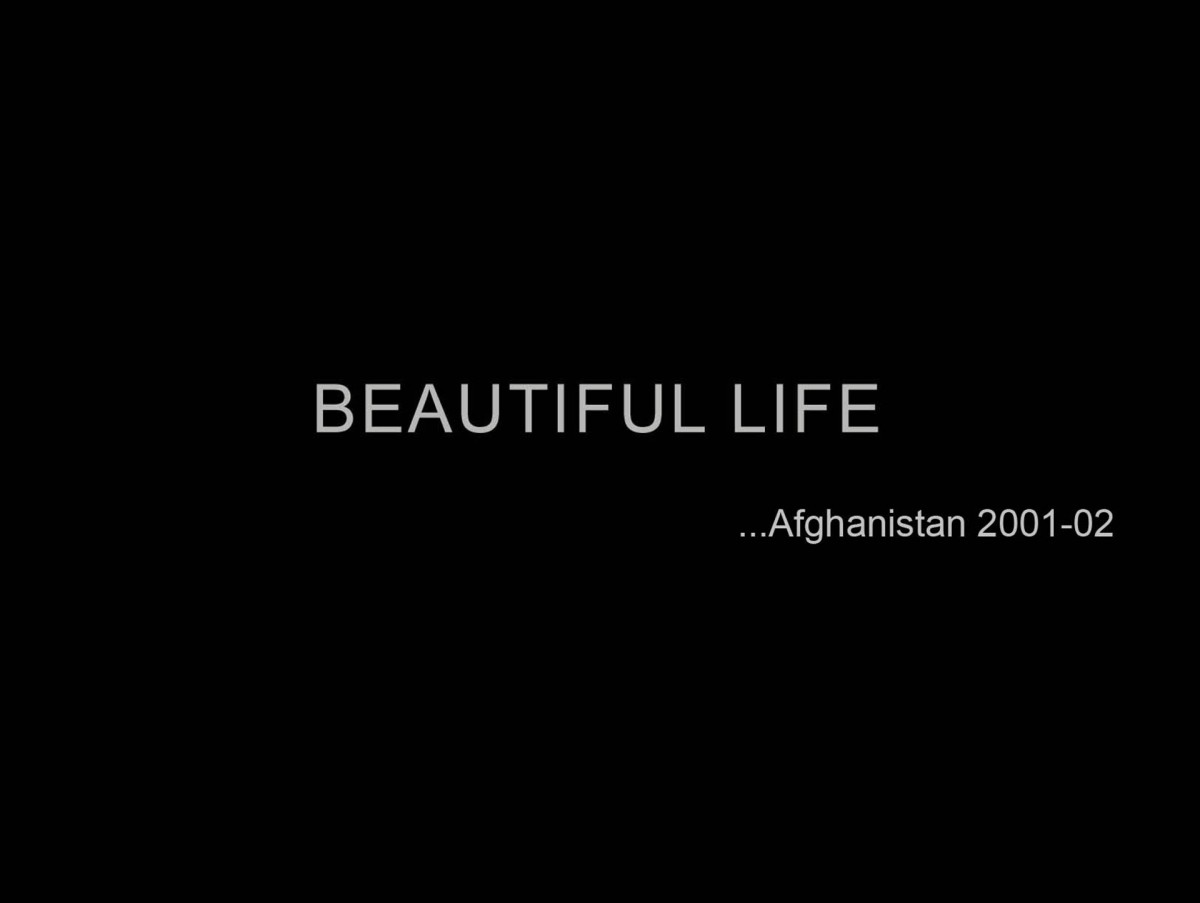 BEAUTIFUL LIFE Afganistan 2001-02